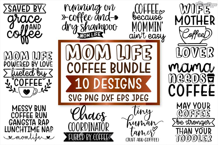 Coffee Mom Life SVG Bundle, 10 Designs SVG DXF PNG Cut Files example image 1