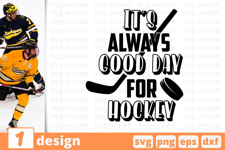 IT'S ALWAYS GOOD DAY FOR HOCKEY SVG CUT FILE | Hockey cricut example image 1