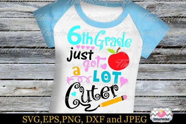 SVG, Dxf, Eps & Png 6th grade just got A Lot Cuter example image 1