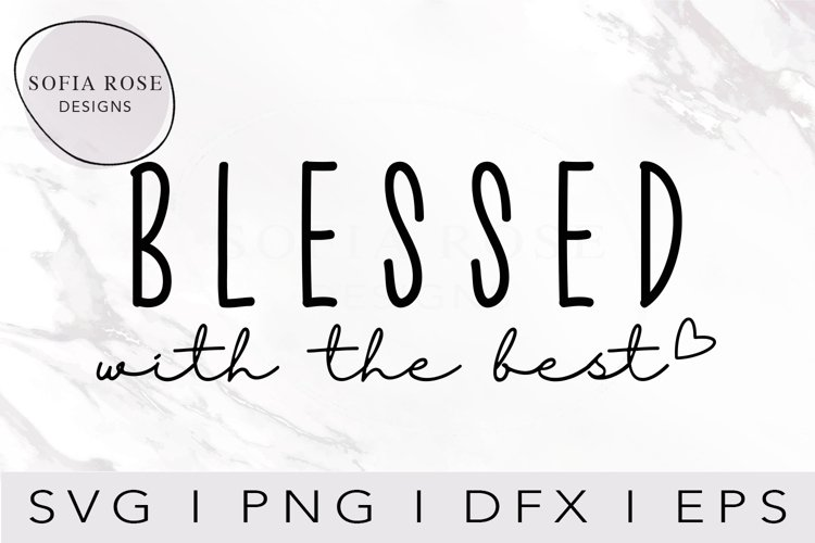 Blessed with the Best SVG, T-shirt Design Svg, Cricut Cut Fi