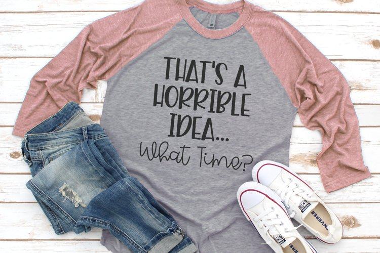 Adult - Funny Mom - Thats A Horrible Idea What Time SVG