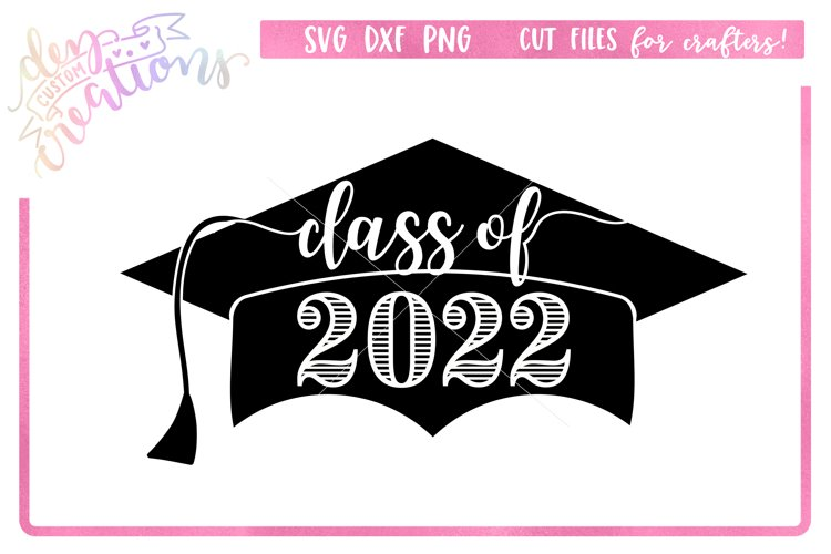 Class of 2022 Grad Cap - SVG DXF PNG Digital files