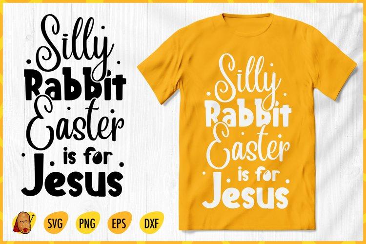 Silly Rabbit Easter is for Jesus SVG - Easter SVG