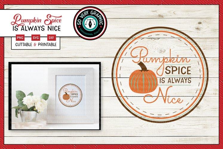 Pumpkin Spice is Always Nice Autumn Round Sign SVG Design