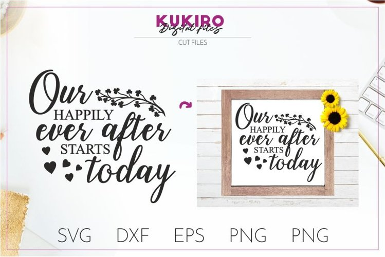 Our happily ever after starts today - Wedding SVG cut file