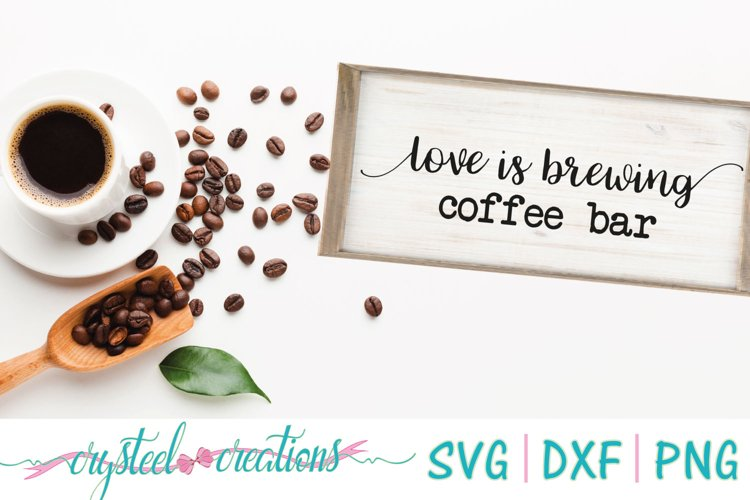 Love is Brewing Coffee Bar SVG, PNG, DXF