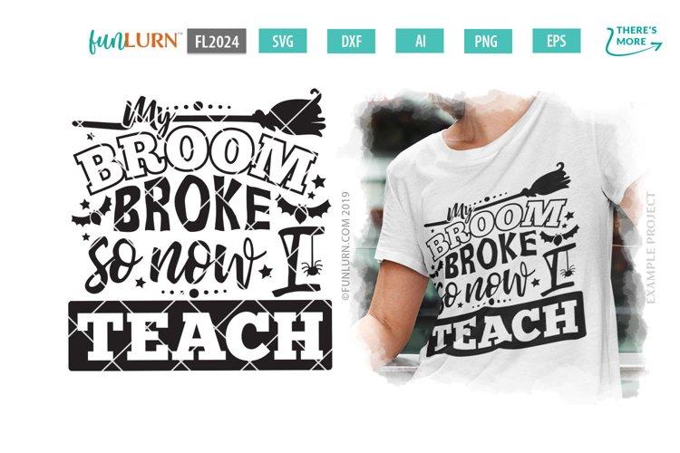 My Broom Broke So Now I Teacher SVG Cut File example image 1