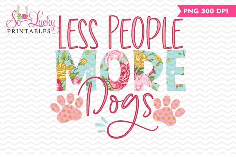 Less People More Dogs printable sublimation design example image 1