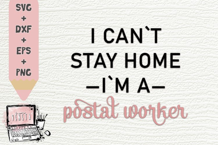 I cant stay home im a POSTAL WORKER| Quarantine| Be Safe SVG