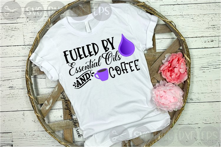 Fueled By Essential Oils, And Coffee, Drops, Cut File, SVG example image 1