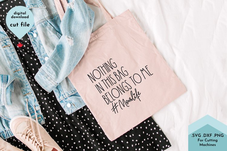 Nothing In This Bag Belongs To Me Mom Life