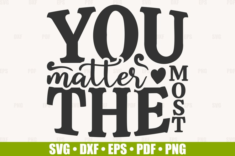 Inspirational Quote SVG, You Matter The Most SVG cut file