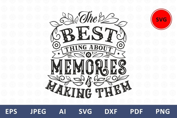 The best thing about memories is making them Family Quote example image 1