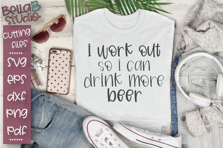 I Work Out So I Can Drink More Beer, Funny Workout SVG