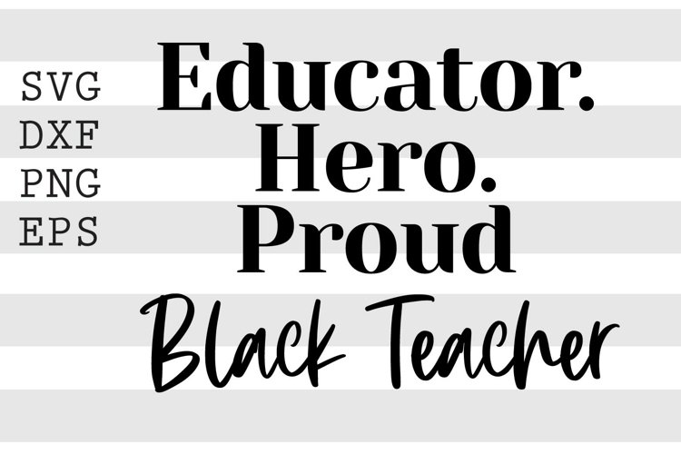 Educator. Hero. Proud Black Teacher SVG example image 1
