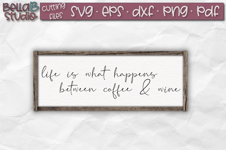 Life Is What Happens Between Coffee and Wine SVG File example image 1