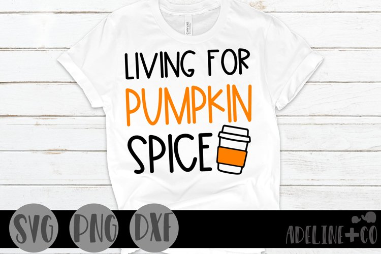 Living for pumpkin spice, SVG, PNG, DXF