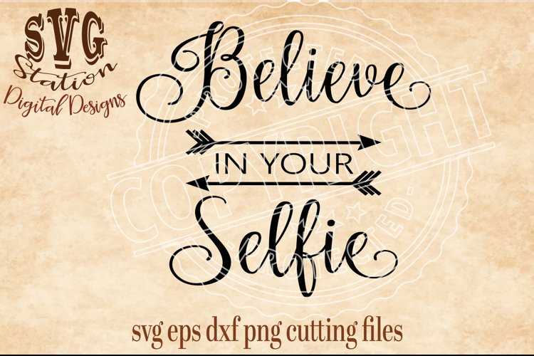 Believe In Your Selfie / SVG DXF PNG EPS Cutting File Silhouette Cricut Scal example image 1
