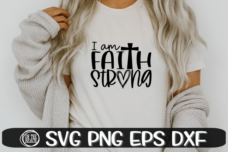 I Am Faith Strong - Cross Svg - Faith Svg - SVG PNG EPS DXF example image 1