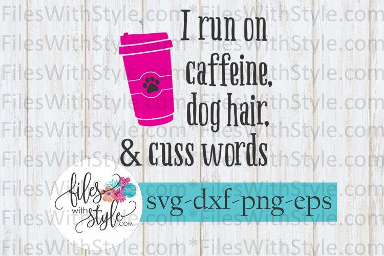 I Run on Caffeine, Dog Hair, and Cuss Words SVG Cutting File example image 1