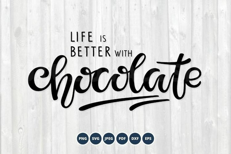 Life is better with Chocolate SVG PNG Vector Eps. Lettering example image 1