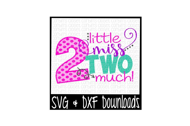 Second Birthday SVG * Little Miss Two Much Cut File
