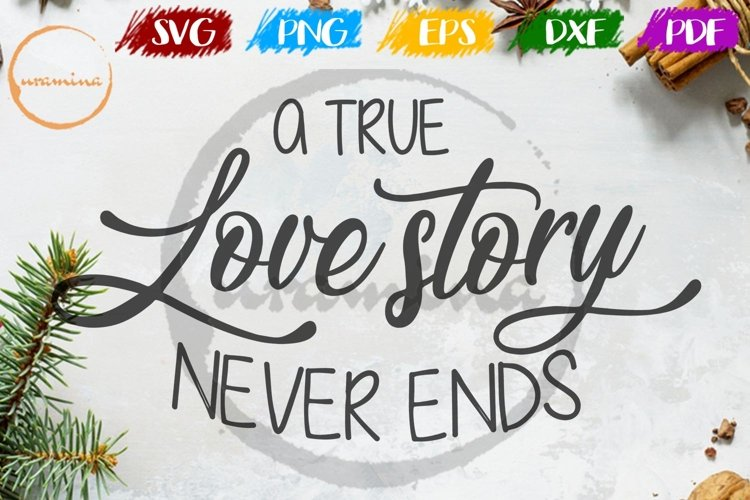 A True Love Story Never Ends Wedding SVG PDF PNG example image 1