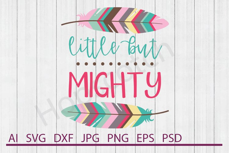 Little But Mighty SVG, Feather SVG, DXF File, Cuttable File example image 1