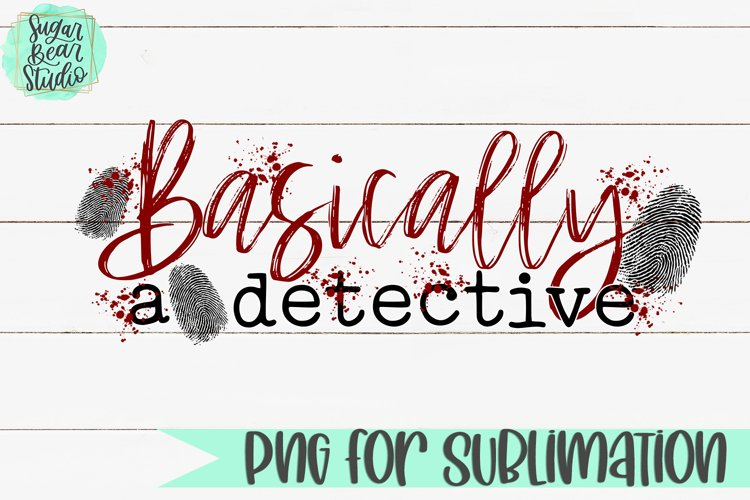 Basically A Detective - A PNG For Sublimation example image 1