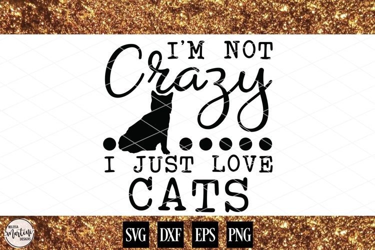 Im Not Crazy, I Just Love Cats example image 1