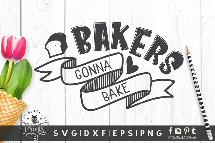 Bakers Gonna Bake SVG | Cooking SVG | Kitchen Cut File