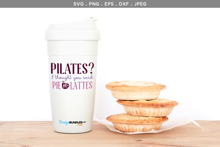 Pilates? I Thought You Said Pie & Lattes - svg & printable example image 1