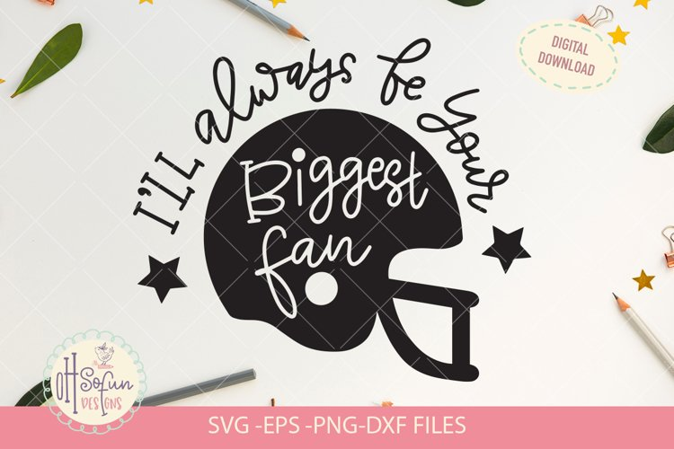 Ill always be your biggest fan SVG, football quote svg