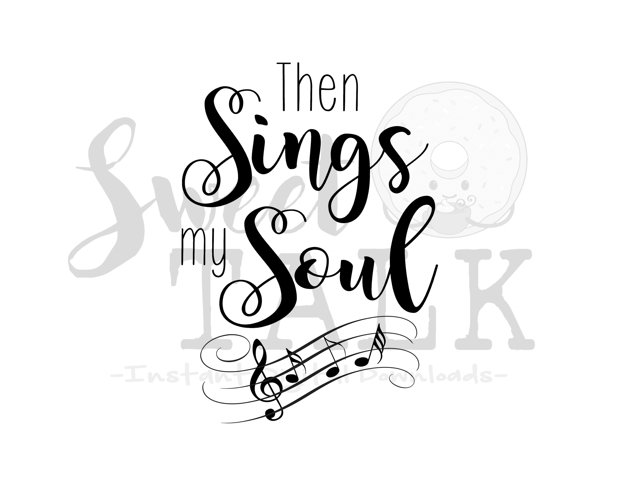 Then sings my soul svg-Instant digital download example image 1
