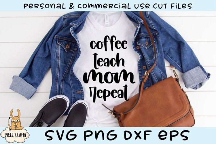 Coffee Teach Mom Repeat SVG example image 1