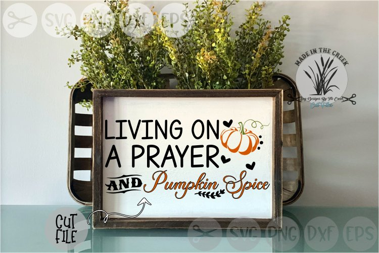 Living On A Prayer, Pumpkin Spice, Cut File, SVG example image 1