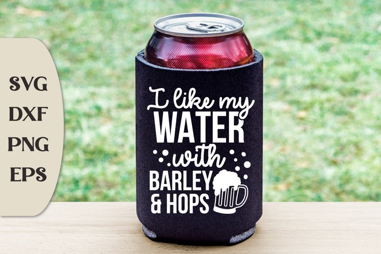 I Like My Water With Barley And Hops, Funny Beer Svg