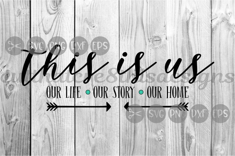This Is Us, Home, Life, Story, Arrows, Quotes, Cut File, SVG example image 1