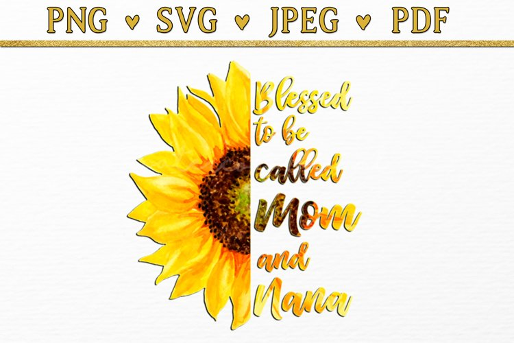 Blessed to be Called Mom and Nana Sunflower Watercolor svg