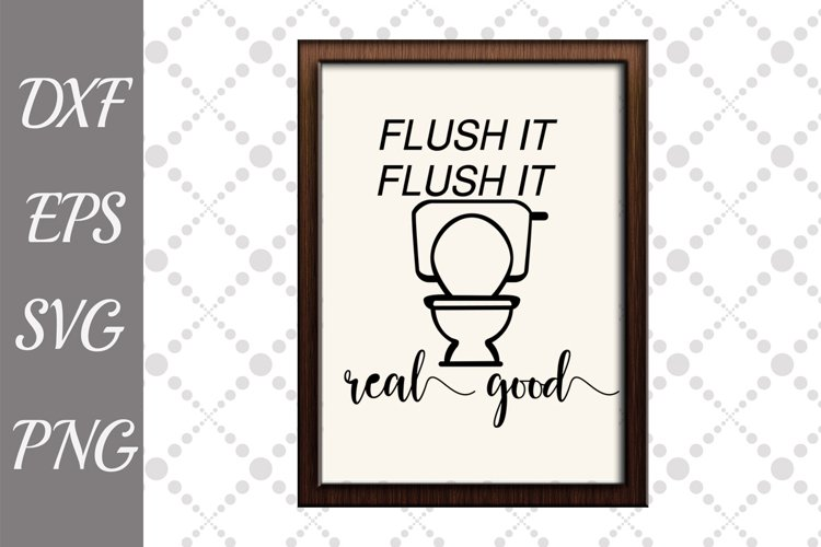 Bathroom Sign Svg, FUNNY BATHROOM SVG, Flush It Real Good Sv