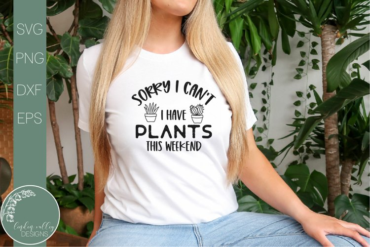 Sorry I Can't I Have Plants This Weekend-Funny Plant SVG example image 1