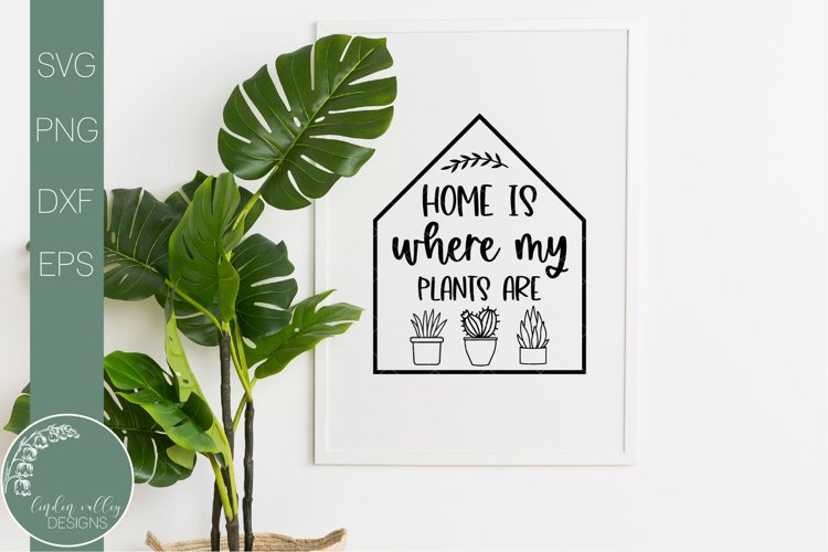 Home Is Where My Plants Are-Funny Plant SVG example image 1