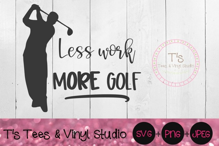 Less Work More Golf SVG, Love To Golf, Golfing, Fathers Day