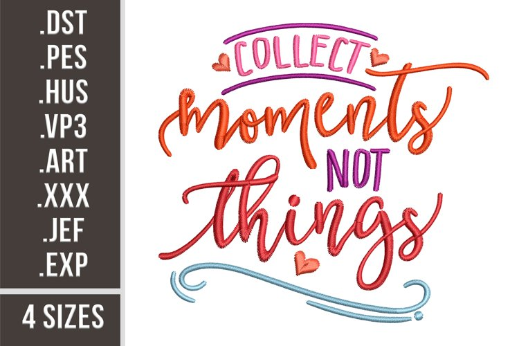 Collect Moments Not Things - Embroidery Design