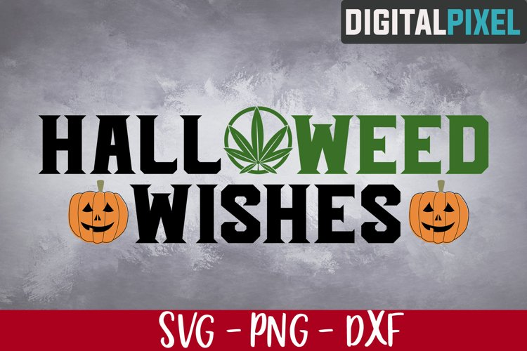 Halloweed Wishes Svg, Halloween Svg, Weed Svg, Weed Svg File