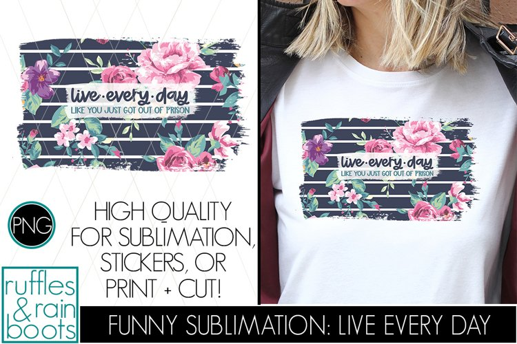 Sublimation - Live Every Day Like You Just Got Out of Prison