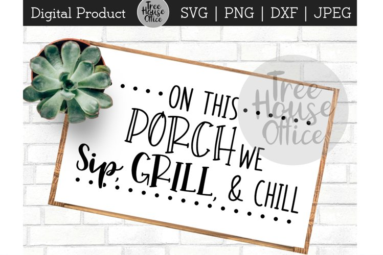 Front Porch svg, Sip Grill Chill, Welcome Patio SVG JPEG PNG