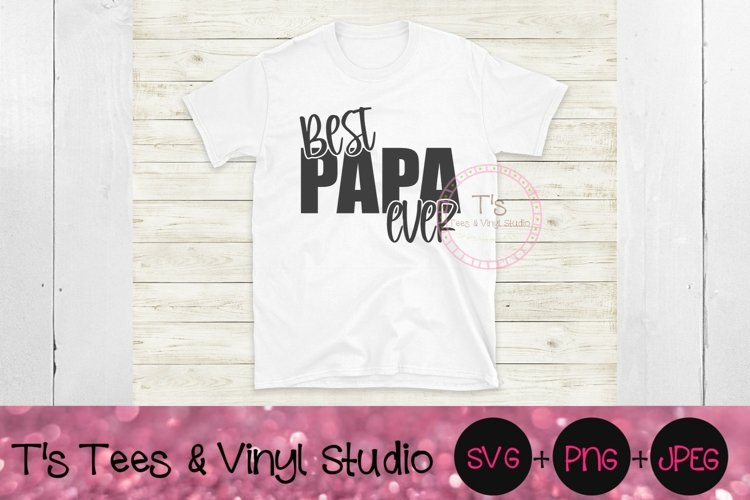 Best Papa Ever Svg, Fathers Day, Grandpa, Dad Png, Daddy