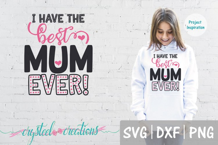 I have the best mum ever SVG, DXF, PNG example image 1
