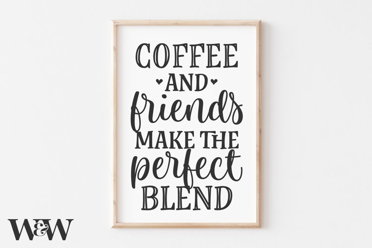 Coffee And Friends Make The Perfect Blend SVG | Coffee SVG